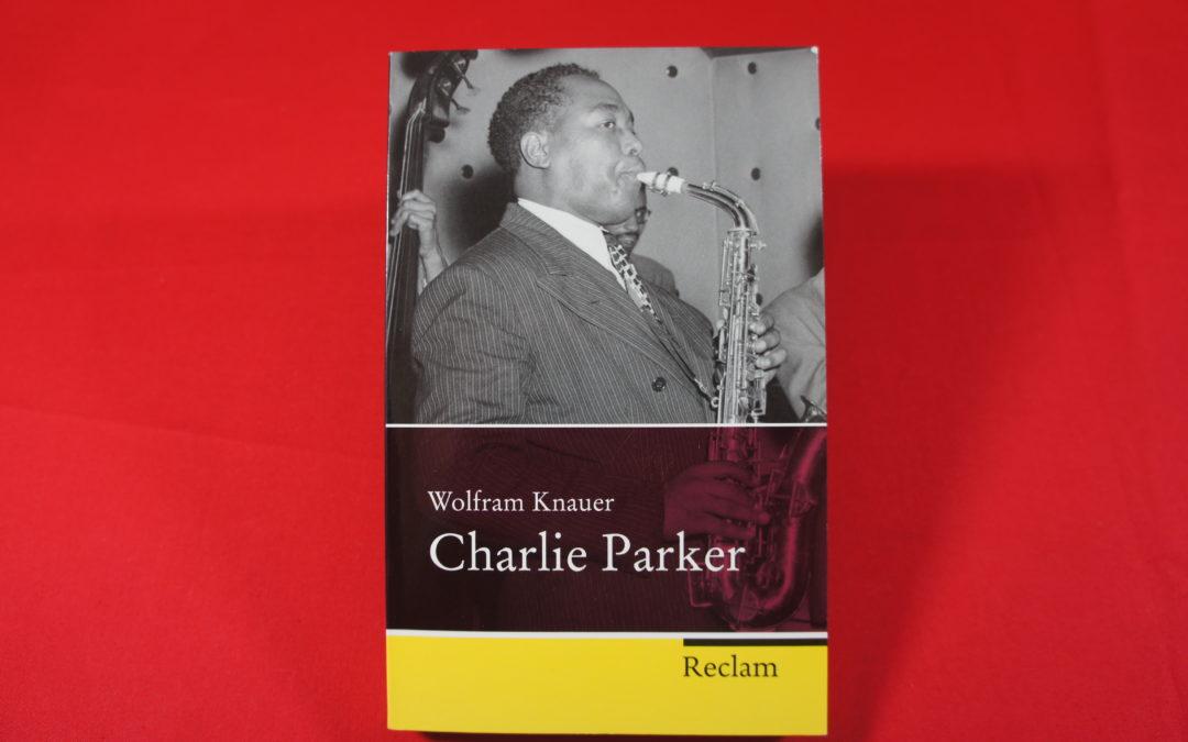 Charlie Parker, eine Biografie von Wolfram Knauer