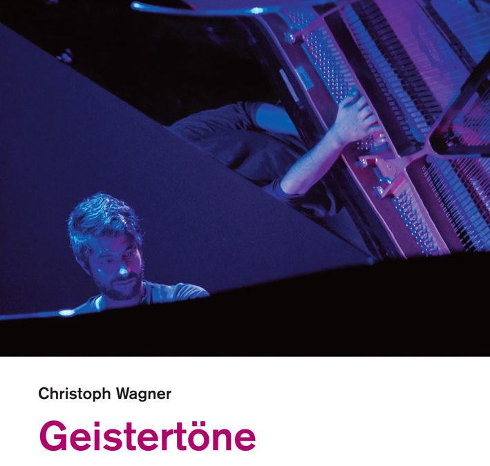 Christoph Wagner: Geistertöne. Gespräche über Musik jenseits der Genregrenzen