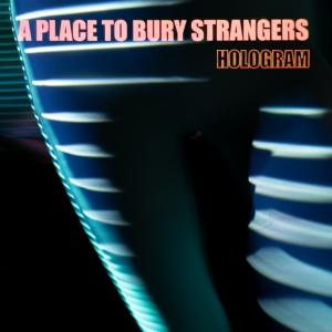 """A Place To Bury Strangers veröffentlichen neue EP: """"Hologram"""""""